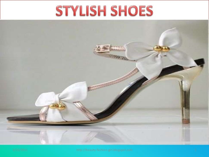 2/23/2011<br />1<br />http://beauty-fashion-girl.blogspot.com<br />STYLISH SHOES<br />