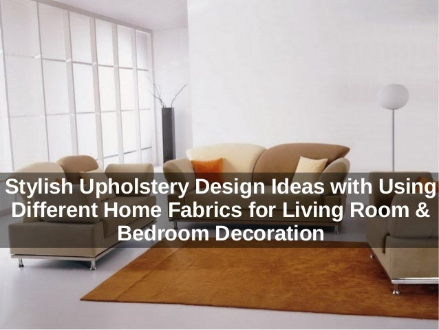Stylish Upholstery Design Ideas with Using Different Home Fabrics for Living Room & Bedroom Decoration
