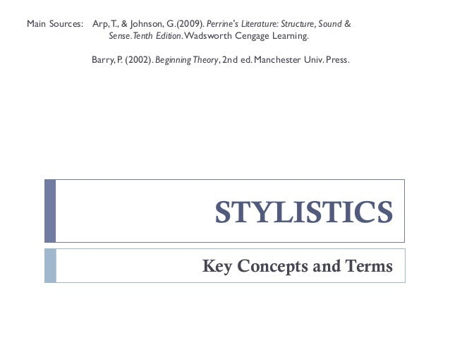 STYLISTICS Key Concepts and Terms Main Sources: Arp,T., & Johnson, G.(2009). Perrine's Literature: Structure, Sound & Sens...