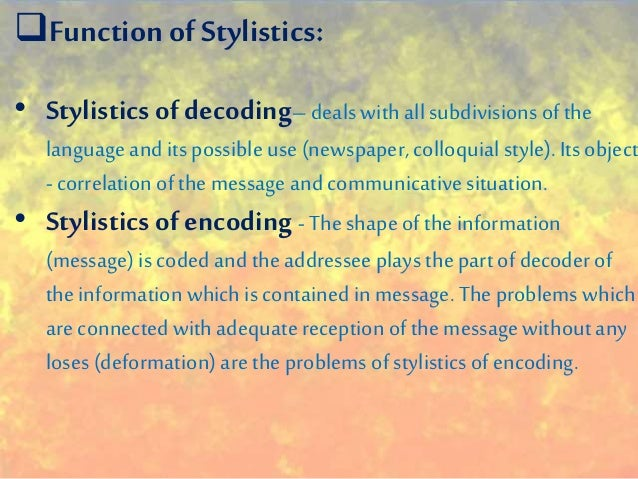 decoding stylistics Decoding stylistics finds ways of prompting, directing and checking the reader's intuition with the help of observing the vocabulary and its contextual organization in texts of various size and scope.