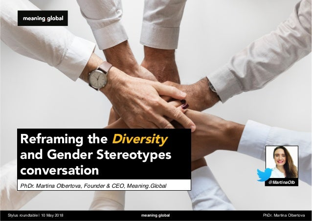 PhDr. Martina Olbertova, Founder & CEO, Meaning.Global Reframing the Diversity and Gender Stereotypes conversation Stylus ...
