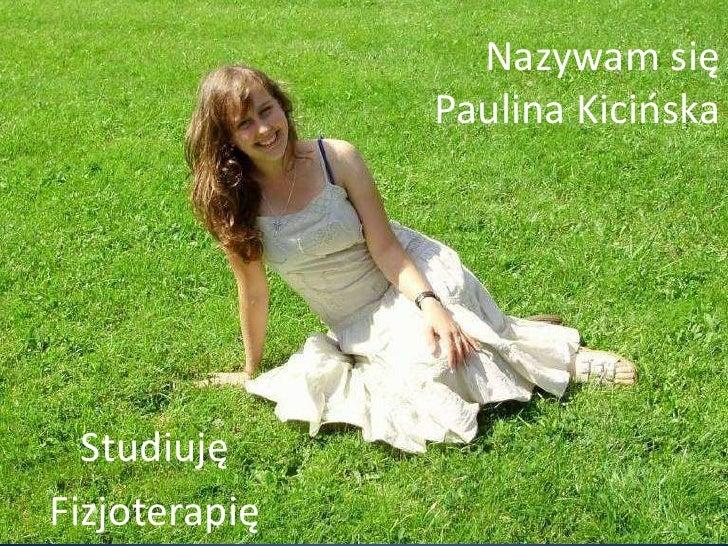 Nazywam się               Paulina Kicioska  StudiujęFizjoterapię
