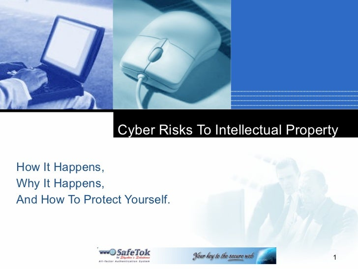 Cyber Risks To Intellectual Property How It Happens,  Why It Happens, And How To Protect Yourself.
