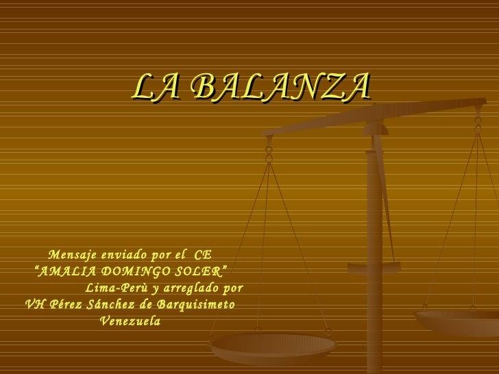 """LA BALANZA Mensaje enviado por el  CE """" AMALIA DOMINGO SOLER"""" Lima-Perù y arreglado por VH Pérez Sánchez de Barquisimeto V..."""