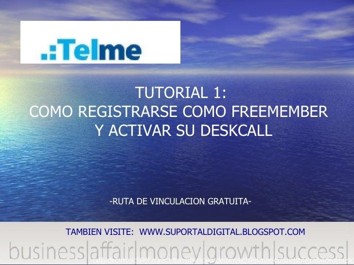 TUTORIAL 1: COMO REGISTRARSE COMO FREEMEMBER  Y ACTIVAR SU DESKCALL -RUTA DE VINCULACION GRATUITA- TAMBIEN VISITE:  WWW.SU...