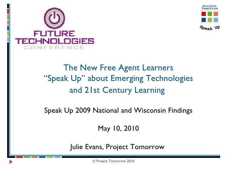 """© Project Tomorrow 2010 The New Free Agent Learners """" Speak Up"""" about Emerging Technologies and 21st Century Learning   Sp..."""