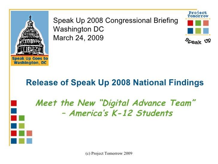 "Release of Speak Up 2008 National Findings Meet the New ""Digital Advance Team"" –  America's K-12 Students Speak Up 2008 Co..."