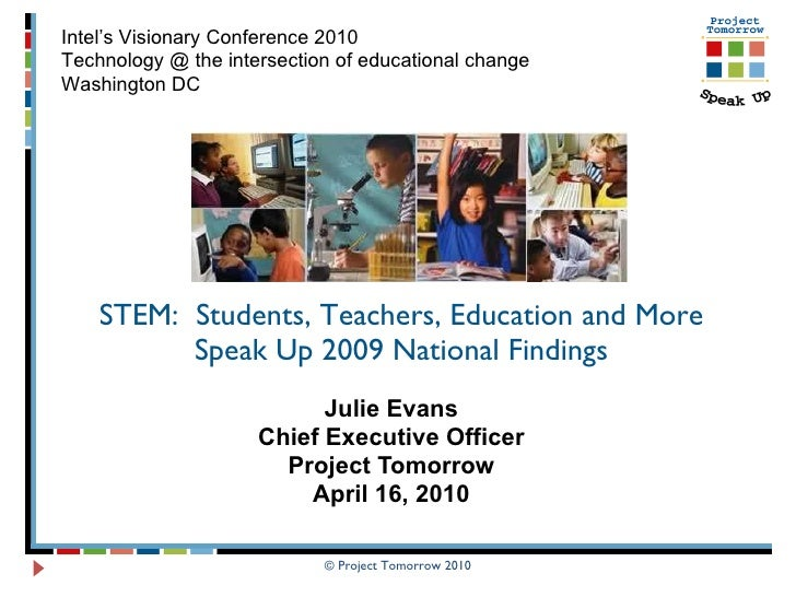 STEM:  Students, Teachers, Education and More Speak Up 2009 National Findings Julie Evans Chief Executive Officer Project ...