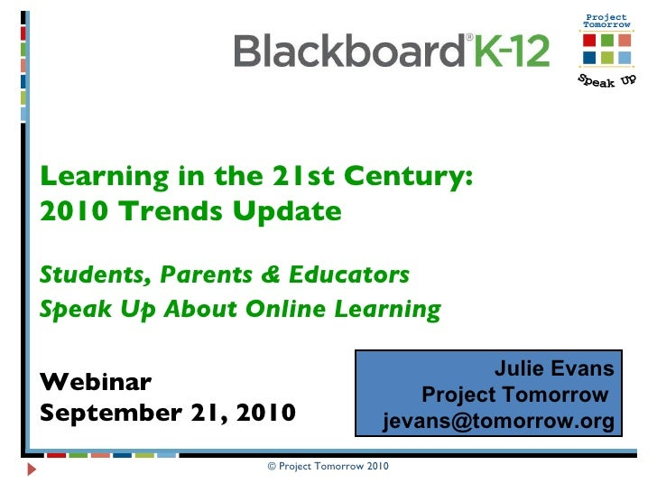Learning in the 21st Century:  2010 Trends Update Students, Parents & Educators  Speak Up About Online Learning   Webinar ...