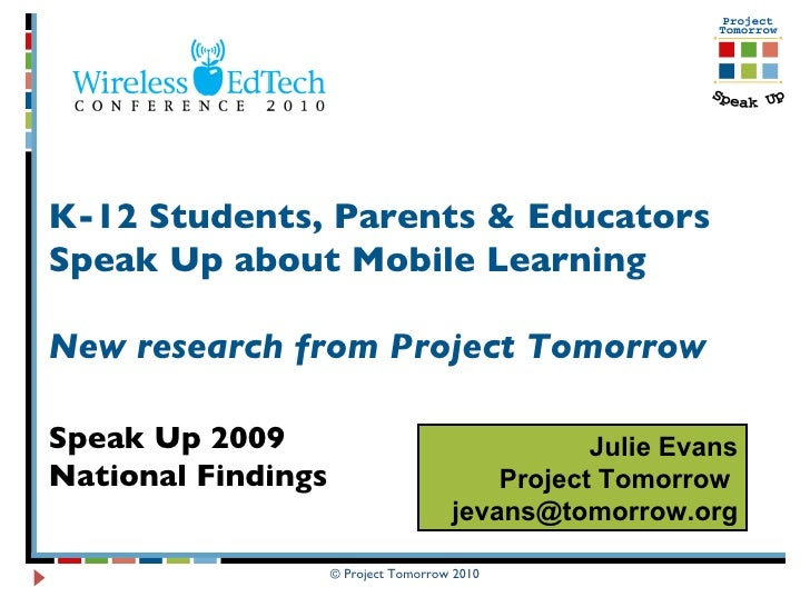 K-12 Students, Parents & Educators Speak Up about Mobile Learning New research from Project Tomorrow  Speak Up 2009  Natio...
