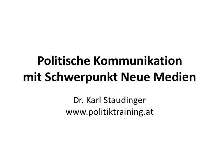Politische Kommunikationmit Schwerpunkt Neue Medien       Dr. Karl Staudinger      www.politiktraining.at