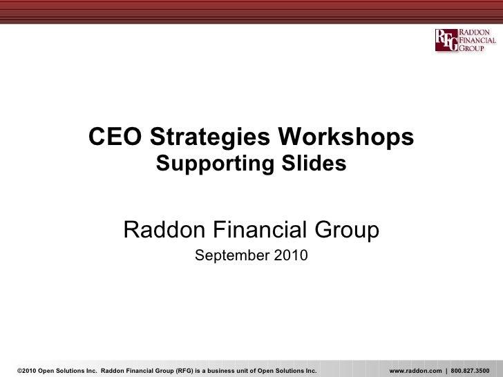 CEO Strategies Workshops Supporting Slides Raddon Financial Group September 2010