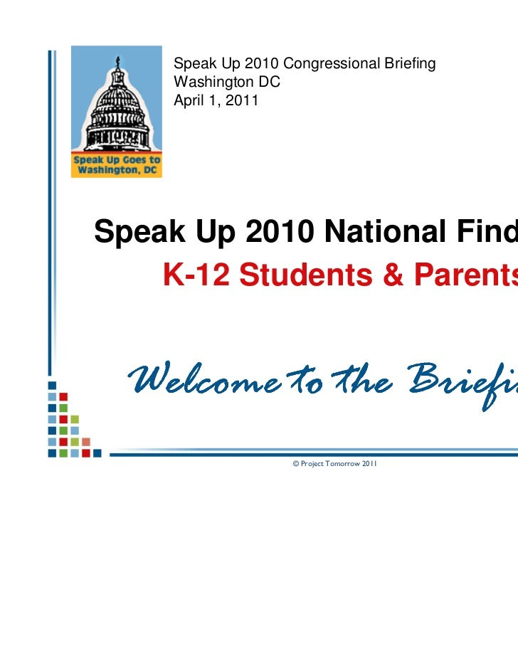 Speak Up 2010 Congressional Briefing     Washington DC     April 1, 2011Speak Up 2010 National Findings:    K-12 Students ...