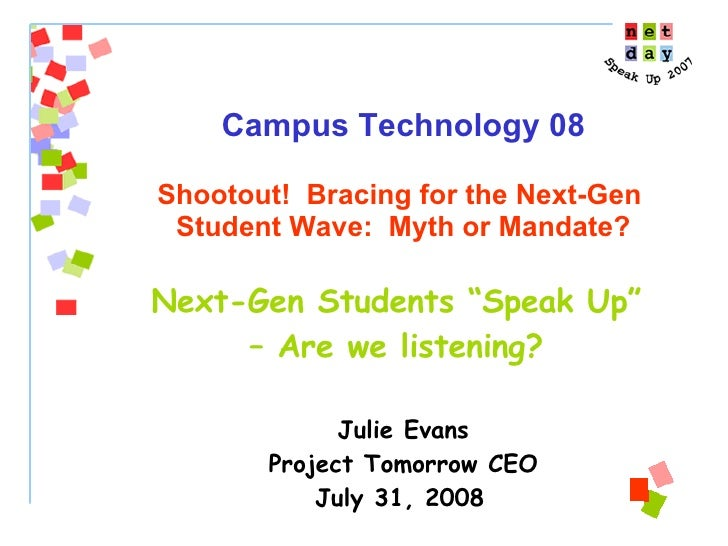 "Campus Technology 08 Shootout!  Bracing for the Next-Gen  Student Wave:  Myth or Mandate? Next-Gen Students ""Speak Up""  – ..."