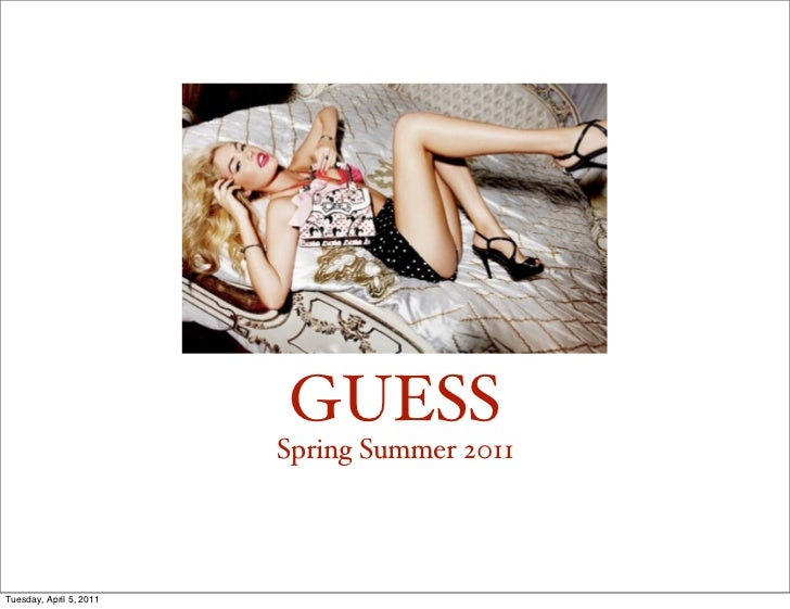 GUESS                         Spring Summer 2011Tuesday, April 5, 2011