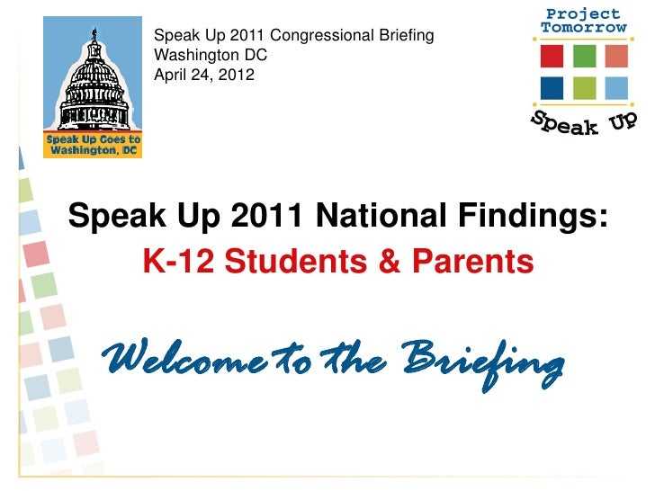 Speak Up 2011 Congressional Briefing     Washington DC     April 24, 2012Speak Up 2011 National Findings:    K-12 Students...