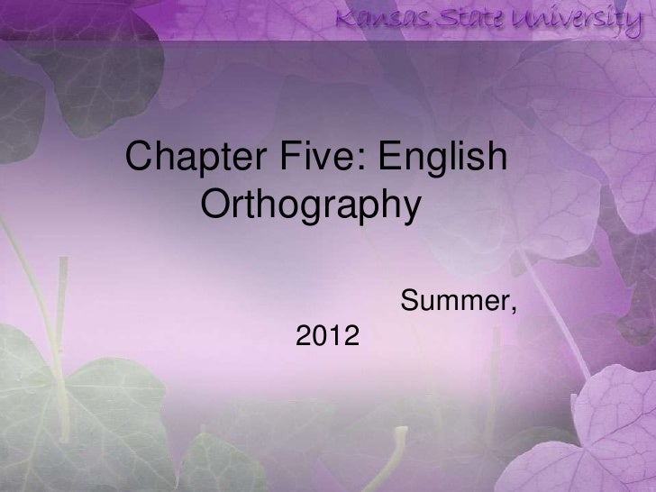 Chapter Five: English   Orthography                Summer,         2012
