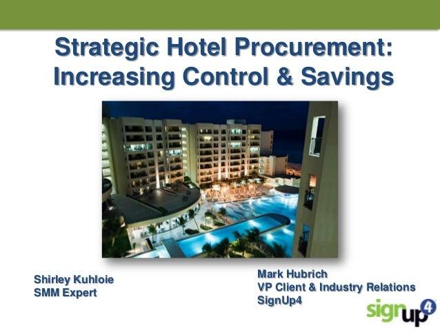 Strategic Hotel Procurement: Increasing Control & Savings  Shirley Kuhloie SMM Expert  Mark Hubrich VP Client & Industry R...