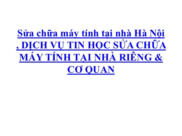 Sửa chữa máy tính tại nhà Hà Nội , DỊCH VỤ TIN HỌC SỬA CHỮA MÁY TÍNH TẠI NHÀ RIÊNG & CƠ QUAN<br />