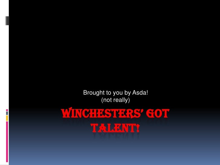 Winchesters' Got Talent!<br />Brought to you by Asda!<br />(not really)<br />
