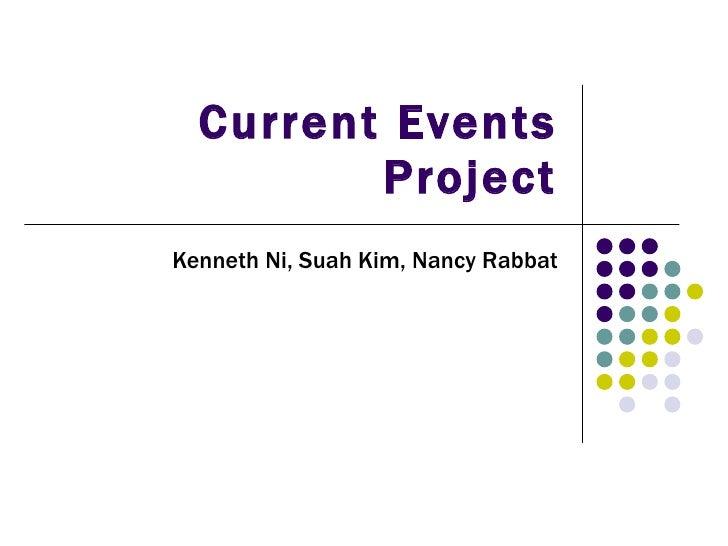 Current Events Project Kenneth Ni, Suah Kim, Nancy Rabbat