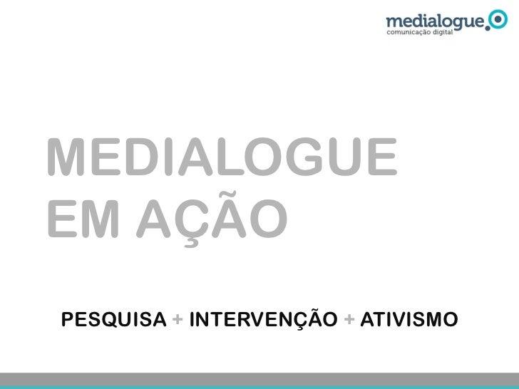 MEDIALOGUEEM AÇÃOPESQUISA + INTERVENÇÃO + ATIVISMO
