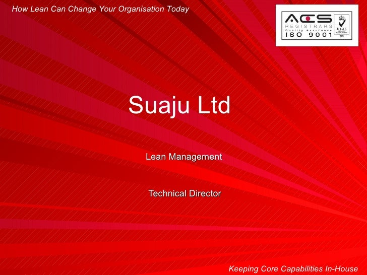 Lean Management Technical Director How Lean Can Change Your Organisation Today Keeping Core Capabilities In-House Suaju Ltd