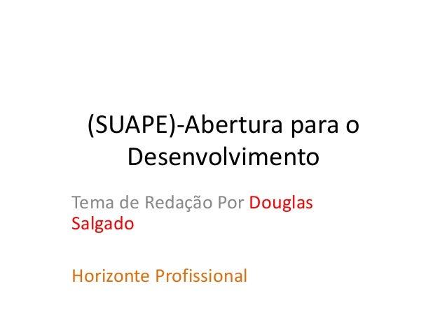 (SUAPE)-Abertura para o Desenvolvimento Tema de Redação Por Douglas Salgado Horizonte Profissional