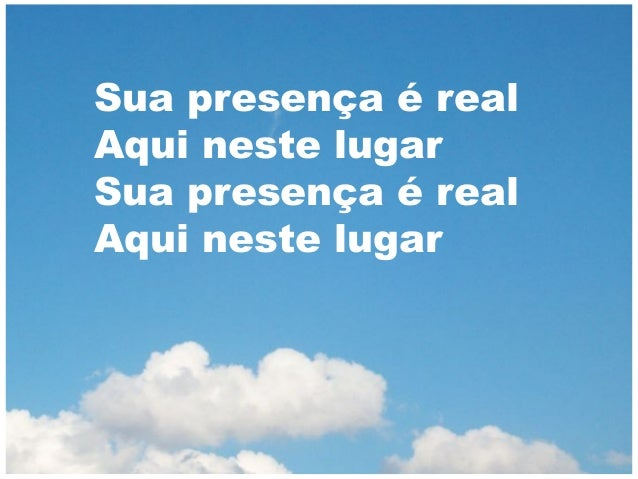 Sua presença é real Aqui neste lugar Sua presença é real Aqui neste lugar