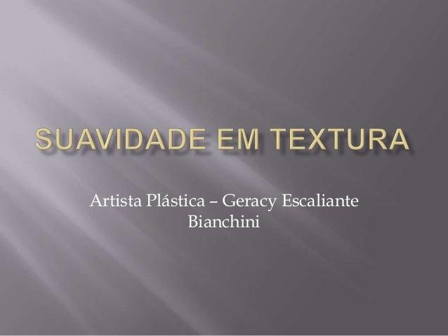 Artista Plástica – Geracy Escaliante              Bianchini