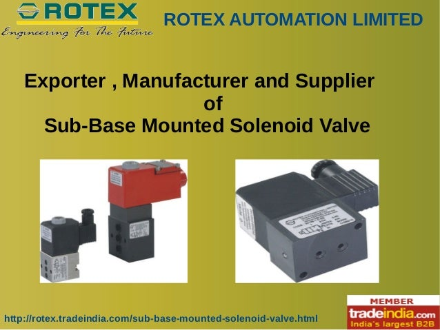 ROTEX AUTOMATION LIMITED http://rotex.tradeindia.com/sub-base-mounted-solenoid-valve.html Exporter , Manufacturer and Supp...