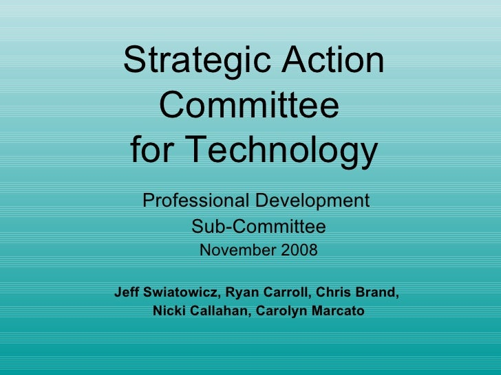 Strategic Action Committee  for Technology Professional Development  Sub-Committee November 2008 Jeff Swiatowicz, Ryan Car...