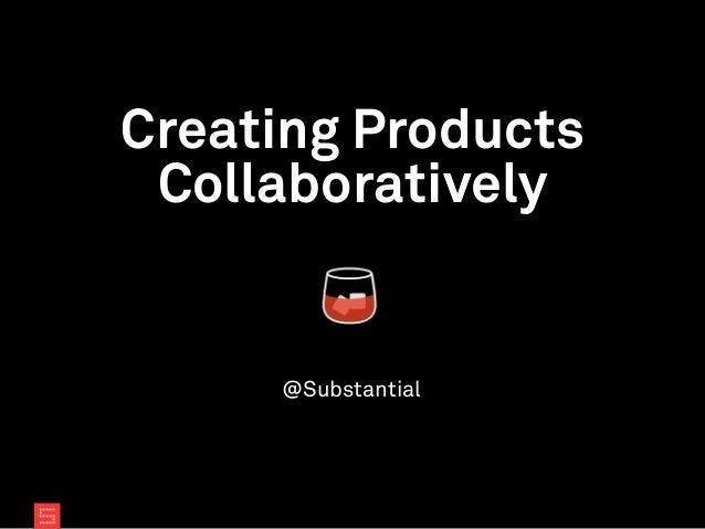 Creating Products Collaboratively @Substantial