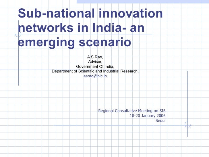 Sub-national innovation networks in India- an emerging scenario A.S.Rao,  Adviser,  Government Of India,  Department of Sc...
