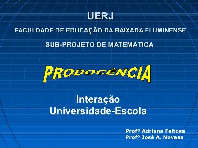UERJFACULDADE DE EDUCAÇÃO DA BAIXADA FLUMINENSE       SUB-PROJETO DE MATEMÁTICA             Interação        Universidade-...