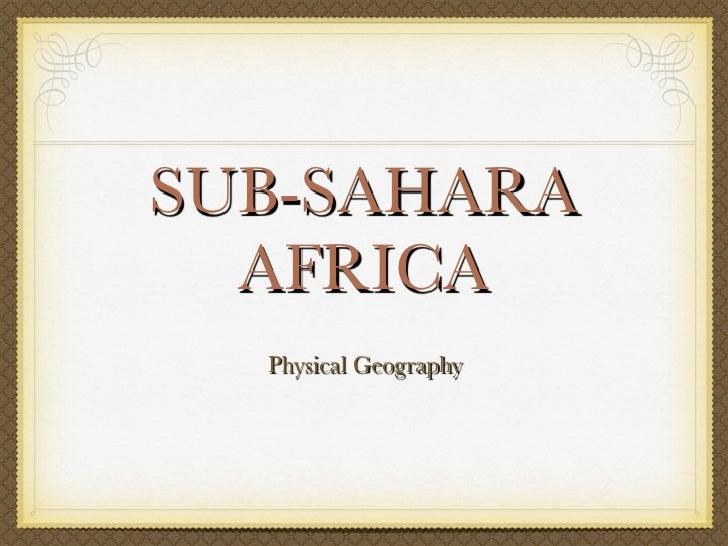 SUB-SAHARA  AFRICA  Physical Geography