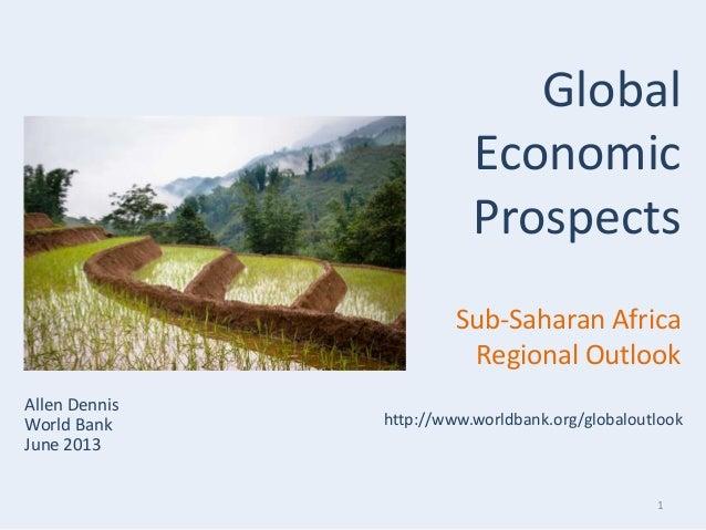 1Allen DennisWorld BankJune 2013GlobalEconomicProspectsSub-Saharan AfricaRegional Outlookhttp://www.worldbank.org/globalou...