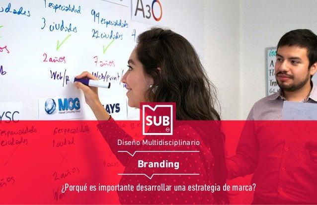 Diseño Multidisciplinario Branding ¿Porqué es importante desarrollar una estrategia de marca?