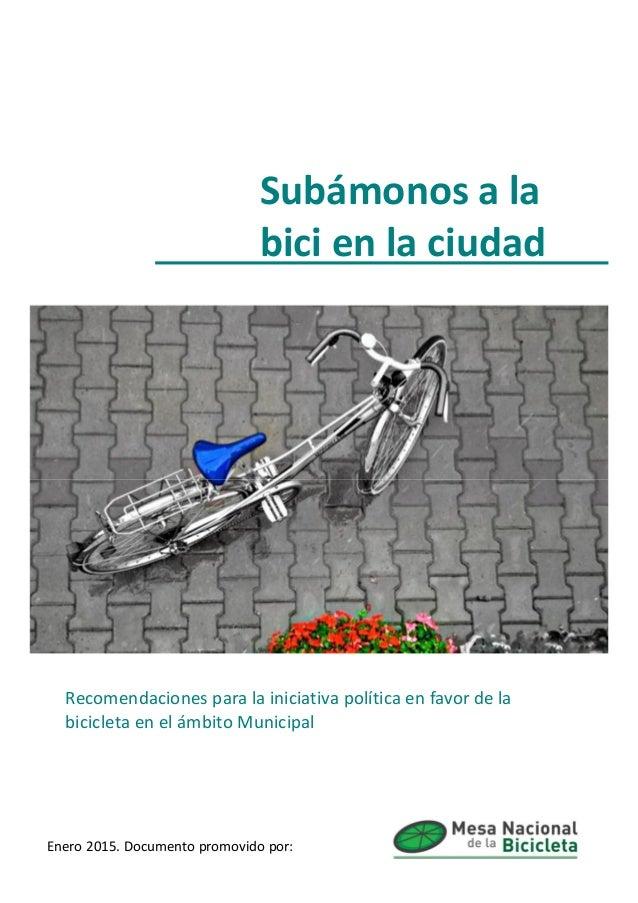Subámonos a la bici en la ciudad Recomendaciones para la iniciativa política en favor de la bicicleta en el ámbito Municip...
