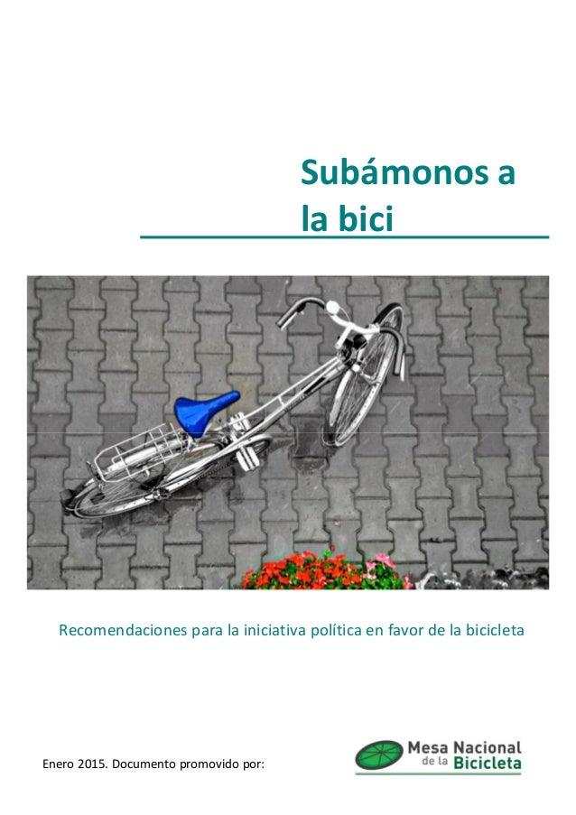 Subámonos a la bici Recomendaciones para la iniciativa política en favor de la bicicleta Enero 2015. Documento promovido p...