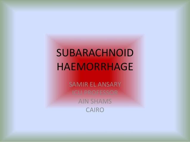 SUBARACHNOID HAEMORRHAGE SAMIR EL ANSARY ICU PROFESSOR AIN SHAMS CAIRO