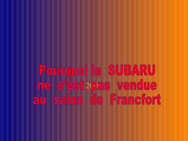 2006 Pourquoi la  SUBARU  ne  s'est  pas  vendue  au  salon  de  Francfort