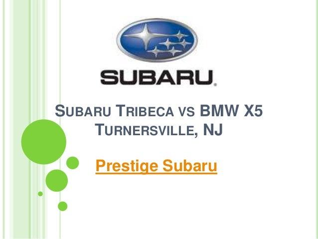 SUBARU TRIBECA VS BMW X5 TURNERSVILLE, NJ Prestige Subaru