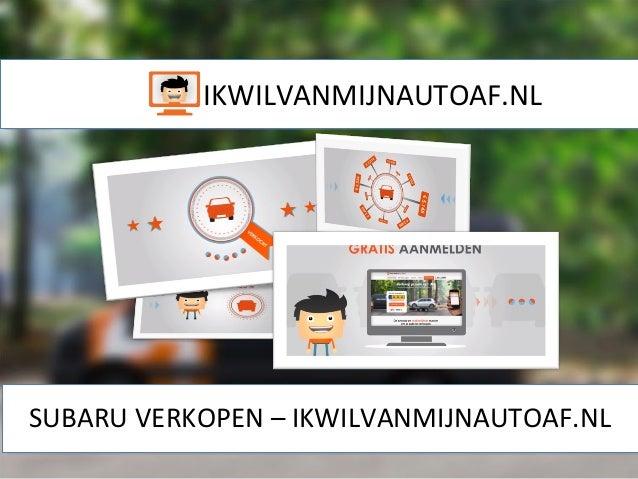 SUBARU VERKOPEN – IKWILVANMIJNAUTOAF.NL IKWILVANMIJNAUTOAF.NL