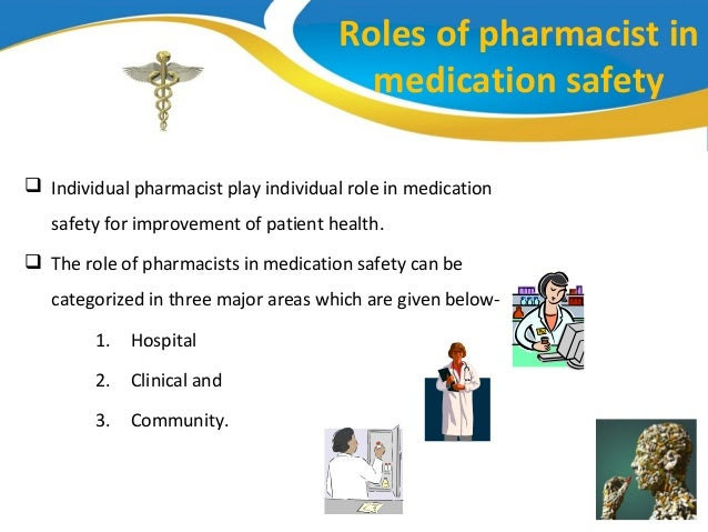 the role of a pharmacist Community pharmacists are the health professionals most accessible to the public they supply medicines in accordance with a prescription or, when legally permitted, sell them without a.