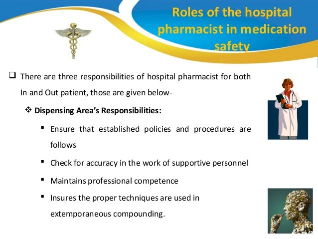 the roles and responsibilities of a pharmacist What an exciting time to be a pharmacist our role is expanding, more pharmacists are participating, and new opportunities are becoming available.