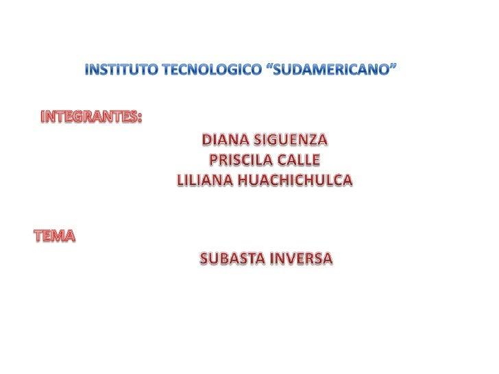 """INSTITUTO TECNOLOGICO """"SUDAMERICANO""""<br />INTEGRANTES:<br />DIANA SIGUENZA<br />PRISCILA CALLE<br />LILIANA HUACHICHULCA<b..."""