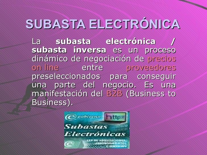 SUBASTA ELECTRÓNICA   La  subasta electrónica / subasta inversa  es un proceso dinámico de negociación de  precios   on   ...