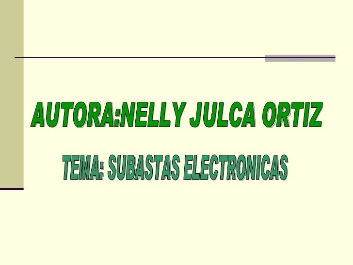 TEMA: SUBASTAS ELECTRONICAS AUTORA:NELLY JULCA ORTIZ