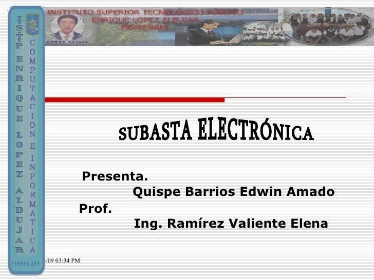 Presenta. Quispe Barrios Edwin Amado SUBASTA ELECTRÓNICA Prof. Ing. Ramírez Valiente Elena